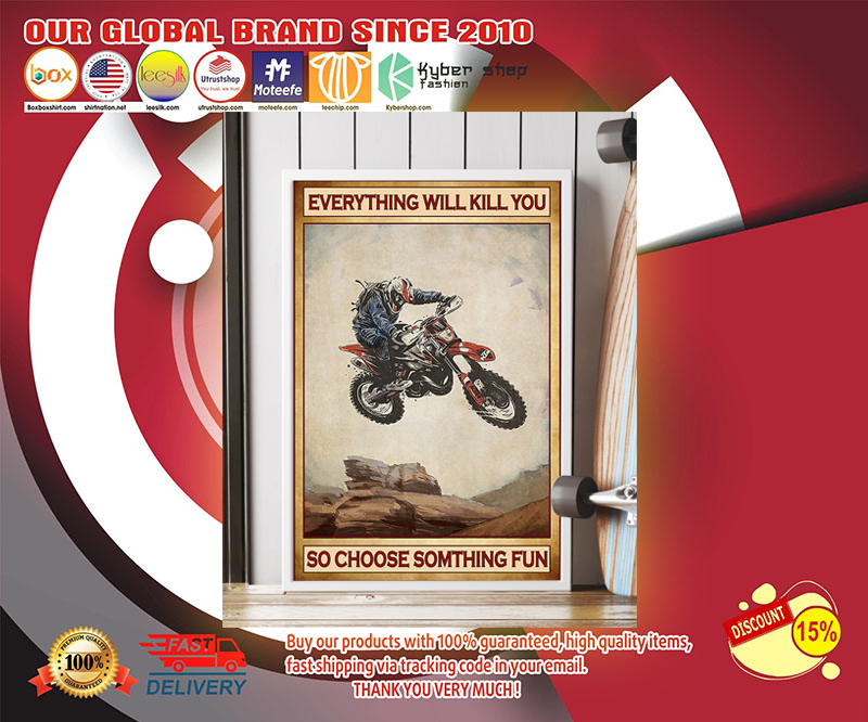 Everything will kill you so choose something fun Motocross poster