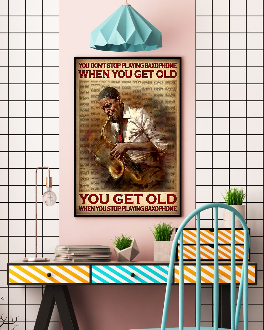 You don't stop playing saxophone when you get old poster