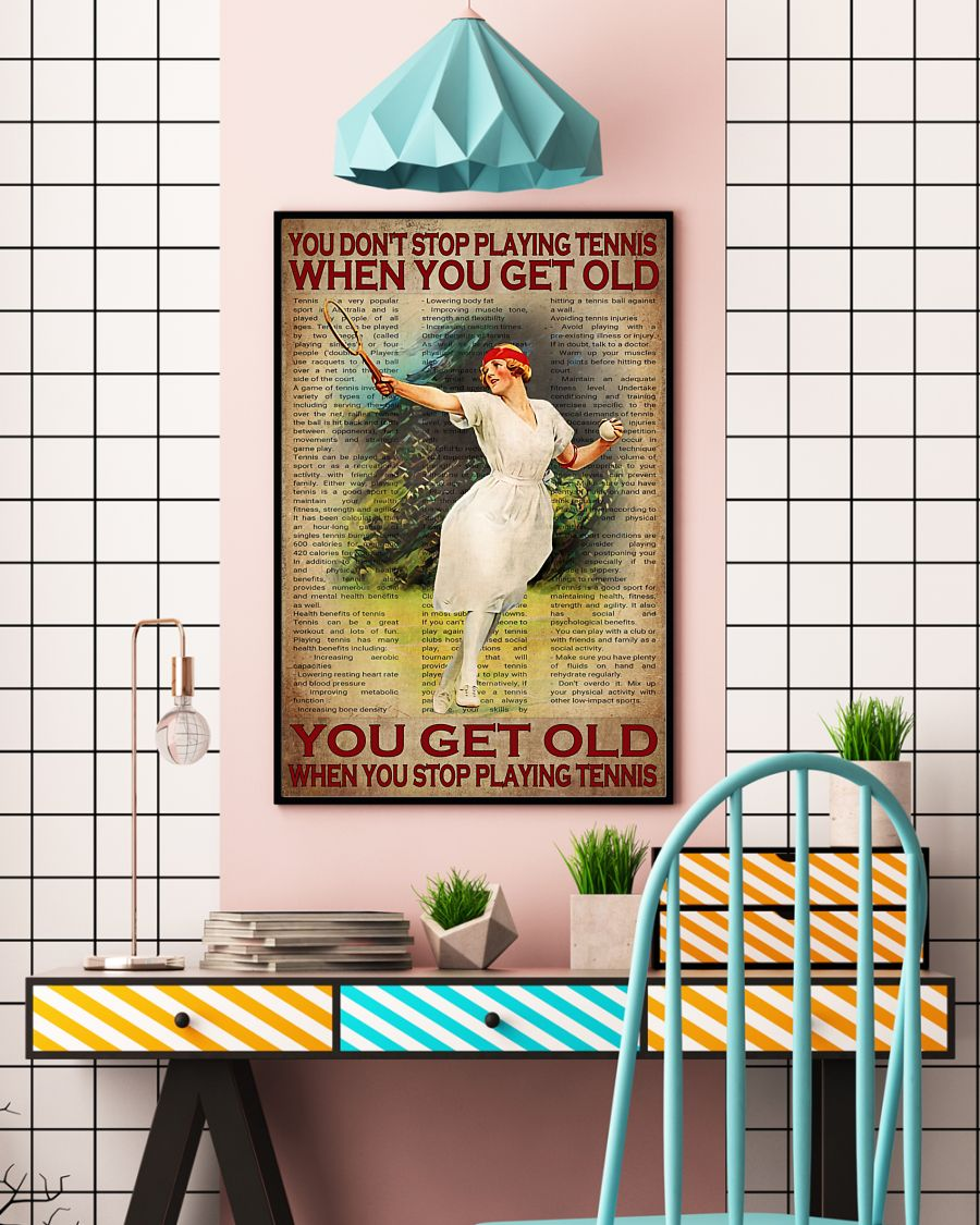 You don't stop tennis when you get old poster