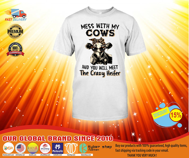 [LIMITED] Mess with My Cows and You Will Meet The Crazy Heifer Shirt