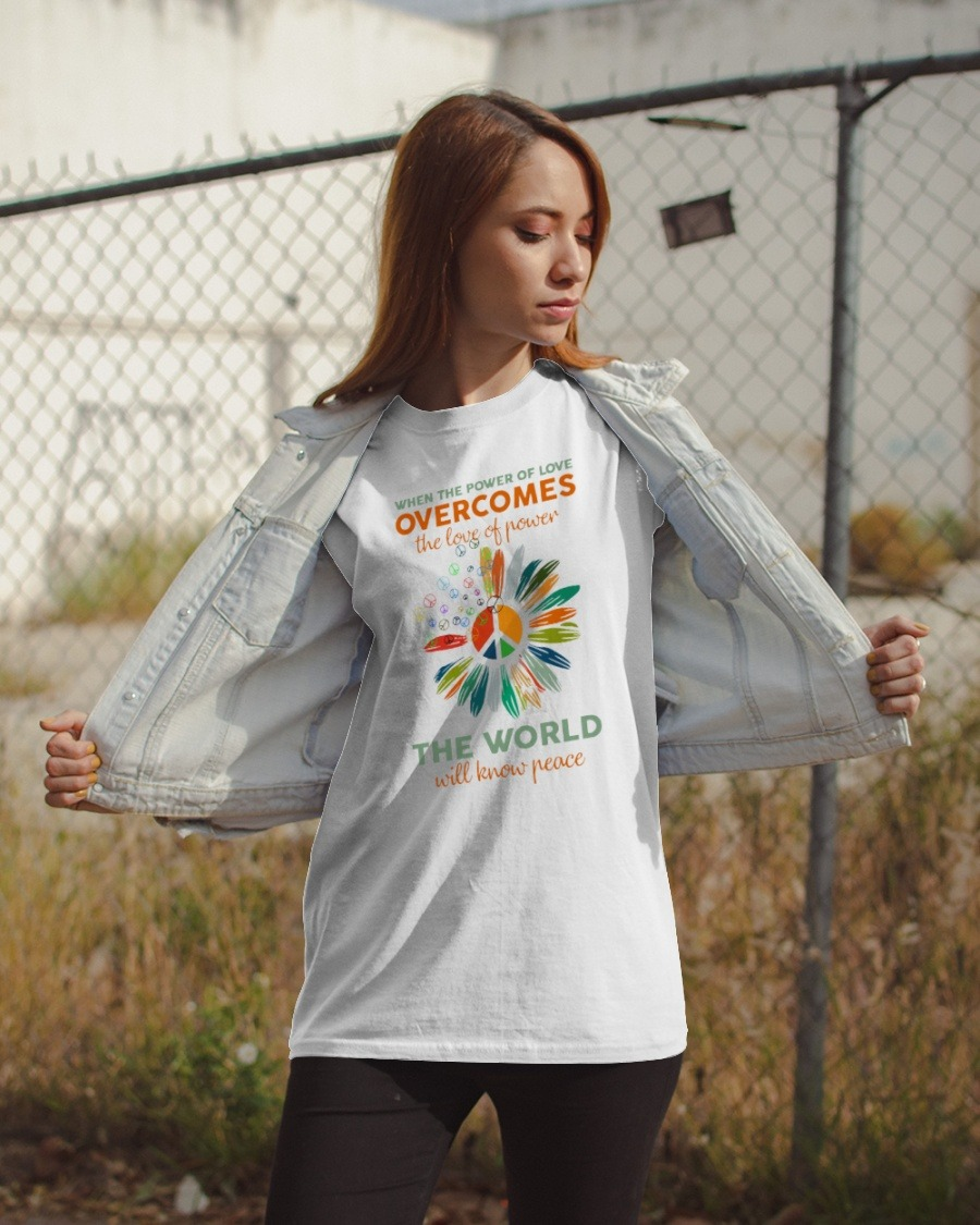 [LIMITED] When the power of love overcomes the love of power the world will know peace shirt
